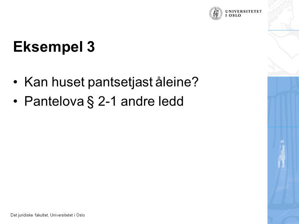 Det juridiske fakultet, Universitetet i Oslo Eksempel 3 Kan huset pantsetjast åleine.