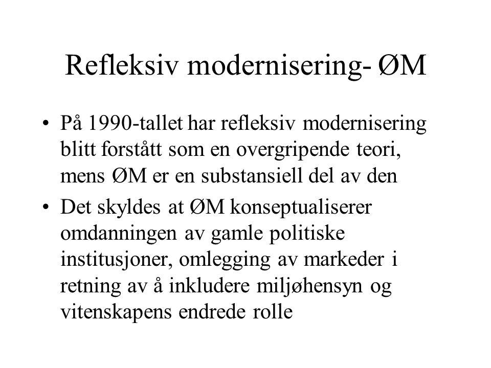 Refleksiv modernisering- ØM På 1990-tallet har refleksiv modernisering blitt forstått som en overgripende teori, mens ØM er en substansiell del av den Det skyldes at ØM konseptualiserer omdanningen av gamle politiske institusjoner, omlegging av markeder i retning av å inkludere miljøhensyn og vitenskapens endrede rolle