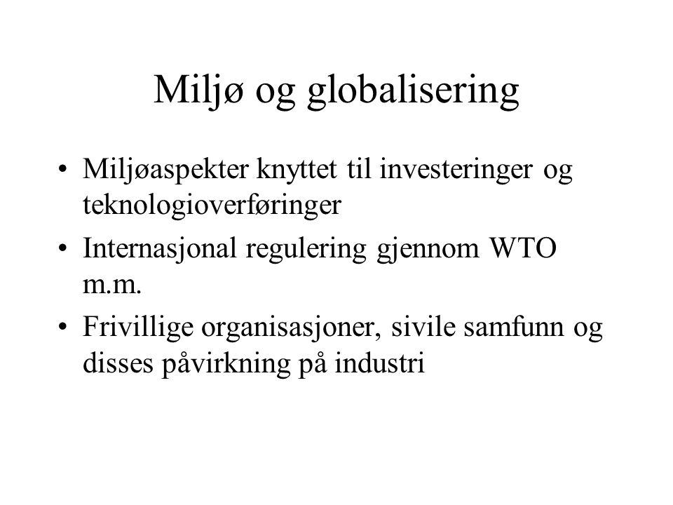Miljø og globalisering Miljøaspekter knyttet til investeringer og teknologioverføringer Internasjonal regulering gjennom WTO m.m.