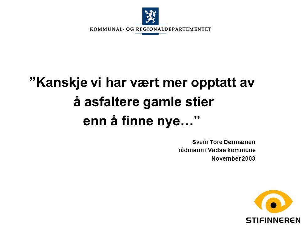 """""""Kanskje vi har vært mer opptatt av å asfaltere gamle stier enn å finne nye…"""" Svein Tore Dørmænen rådmann i Vadsø kommune November 2003"""