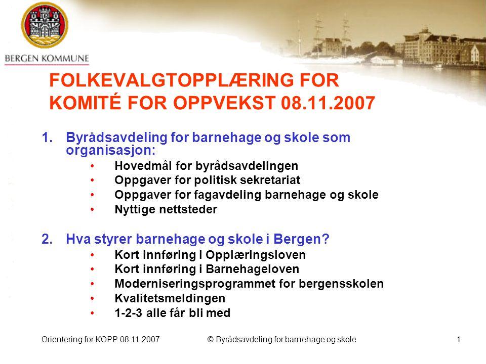 Orientering for KOPP 08.11.2007© Byrådsavdeling for barnehage og skole2 Hovedmål for byrådsavdelingen Byrådsavdelingens overordnede mål er å gi alle kunnskap og like muligheter til å realisere sine evner.