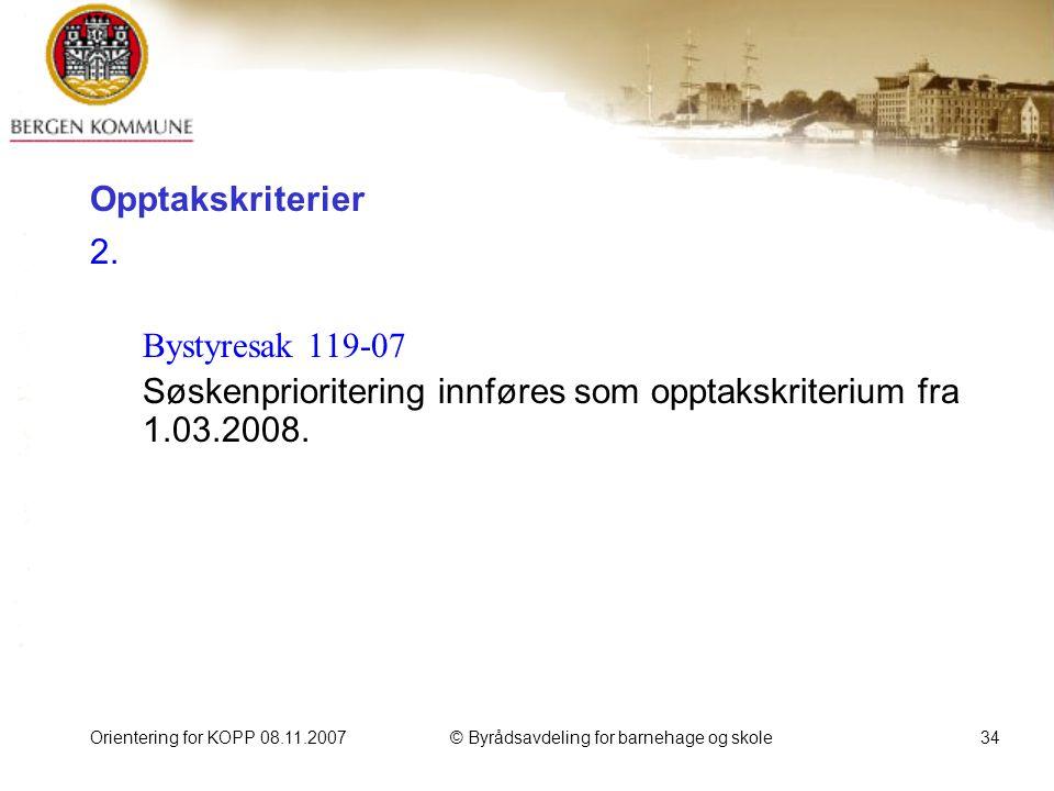 Orientering for KOPP 08.11.2007© Byrådsavdeling for barnehage og skole34 Opptakskriterier 2.