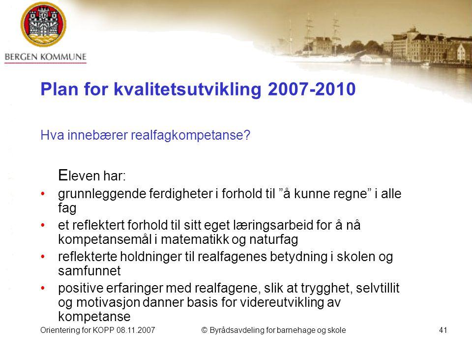 Orientering for KOPP 08.11.2007© Byrådsavdeling for barnehage og skole41 Plan for kvalitetsutvikling 2007-2010 Hva innebærer realfagkompetanse.