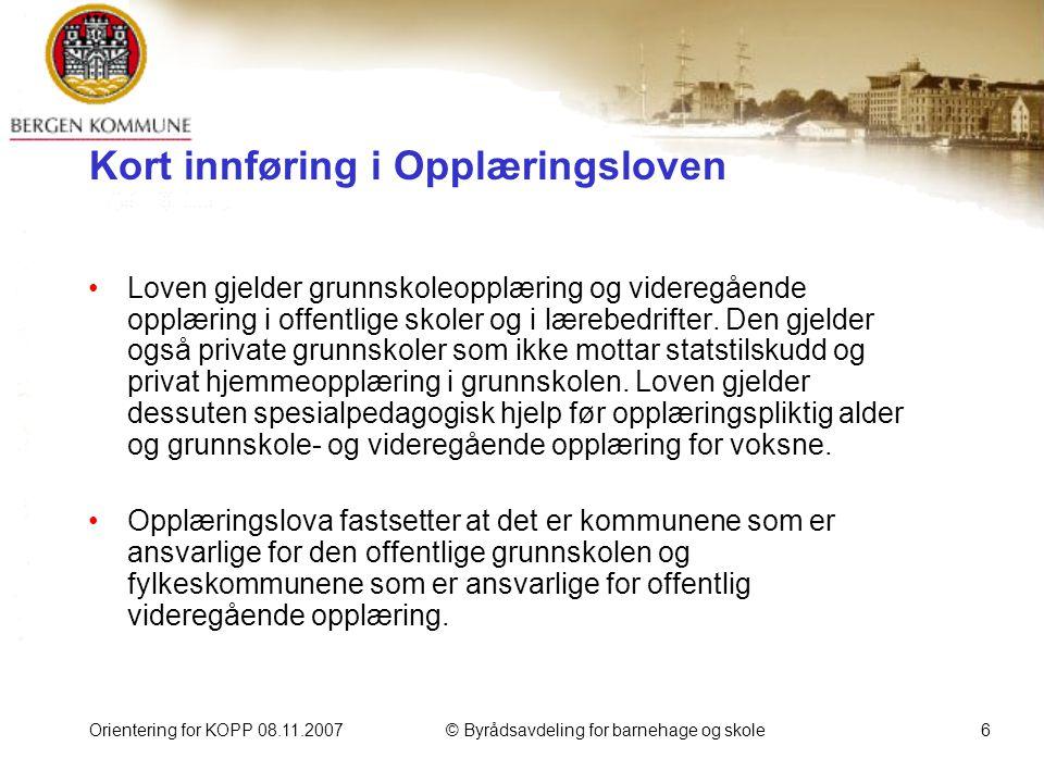 Orientering for KOPP 08.11.2007© Byrådsavdeling for barnehage og skole37 Kvalitetsmelding for grunnskolen 2005 Gode resultater – lav ressursbruk