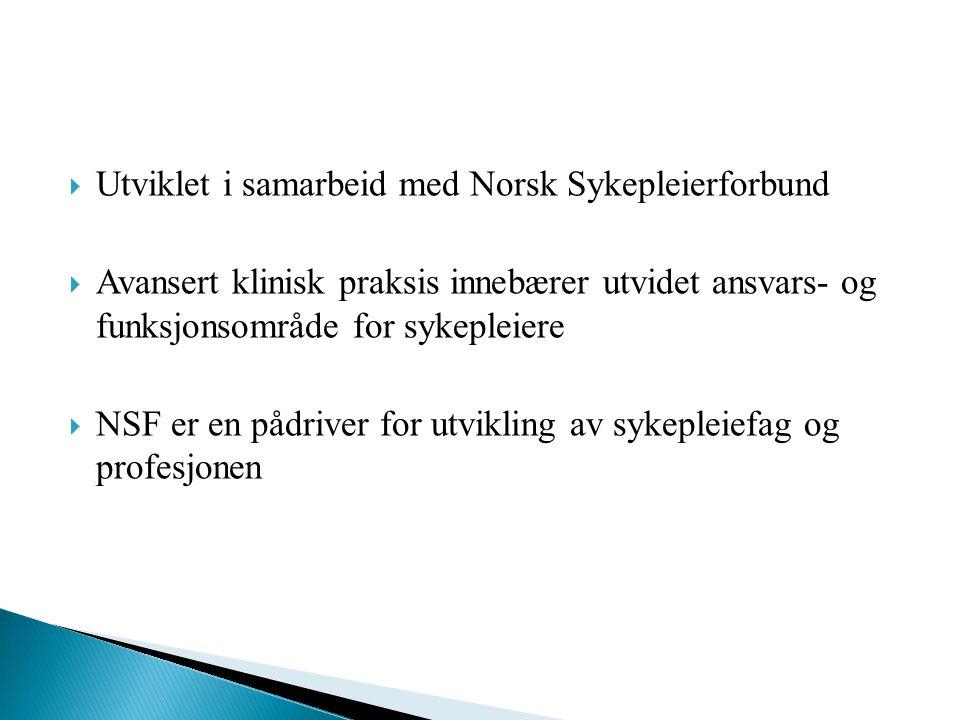  Utviklet i samarbeid med Norsk Sykepleierforbund  Avansert klinisk praksis innebærer utvidet ansvars- og funksjonsområde for sykepleiere  NSF er en pådriver for utvikling av sykepleiefag og profesjonen