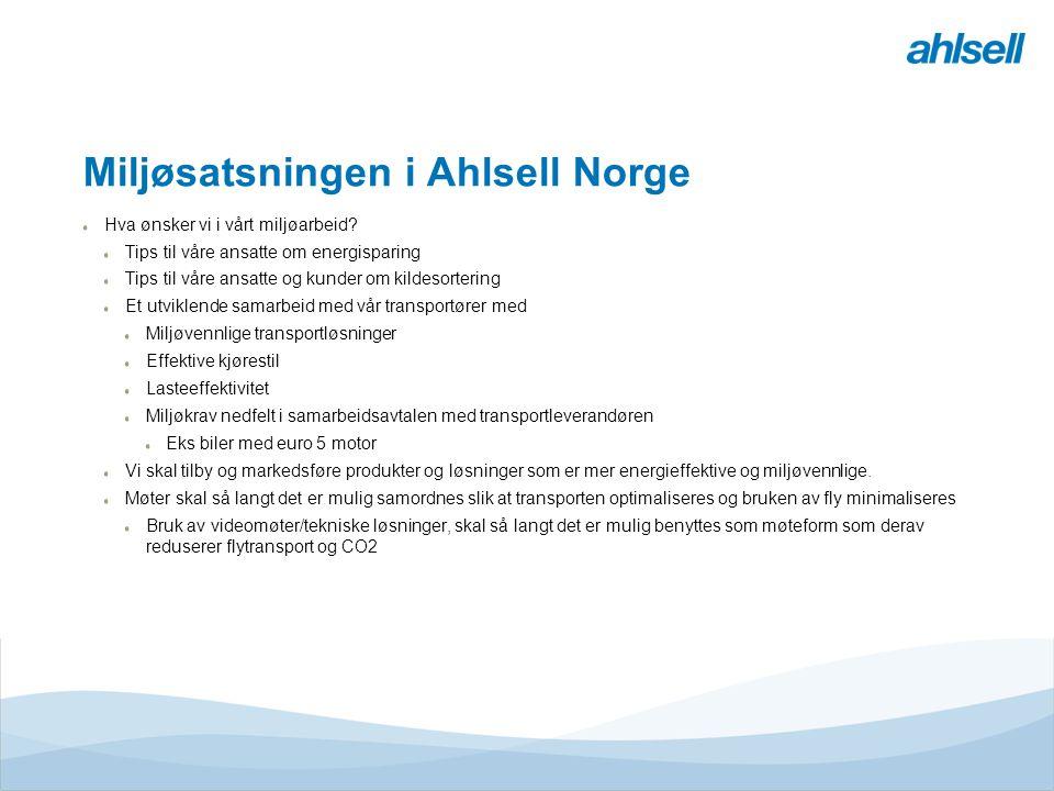 Miljøsatsningen i Ahlsell Norge Hva ønsker vi i vårt miljøarbeid? Tips til våre ansatte om energisparing Tips til våre ansatte og kunder om kildesorte