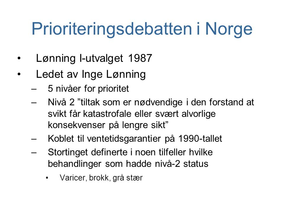 """Prioriteringsdebatten i Norge Lønning I-utvalget 1987 Ledet av Inge Lønning –5 nivåer for prioritet –Nivå 2 """"tiltak som er nødvendige i den forstand a"""