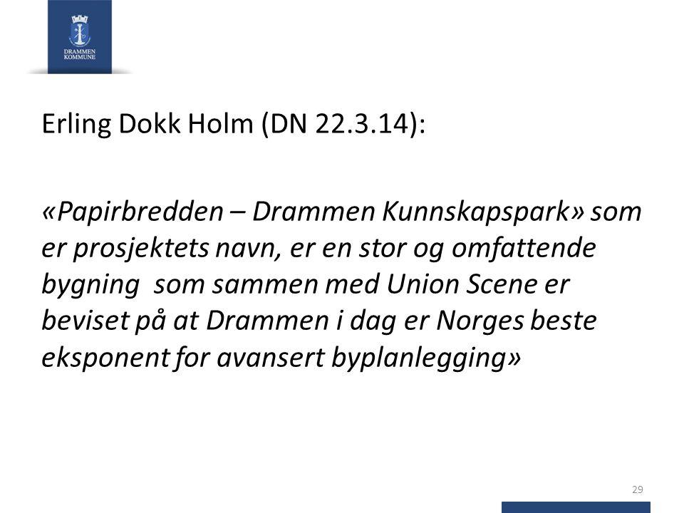 Erling Dokk Holm (DN 22.3.14): «Papirbredden – Drammen Kunnskapspark» som er prosjektets navn, er en stor og omfattende bygning som sammen med Union Scene er beviset på at Drammen i dag er Norges beste eksponent for avansert byplanlegging» 29