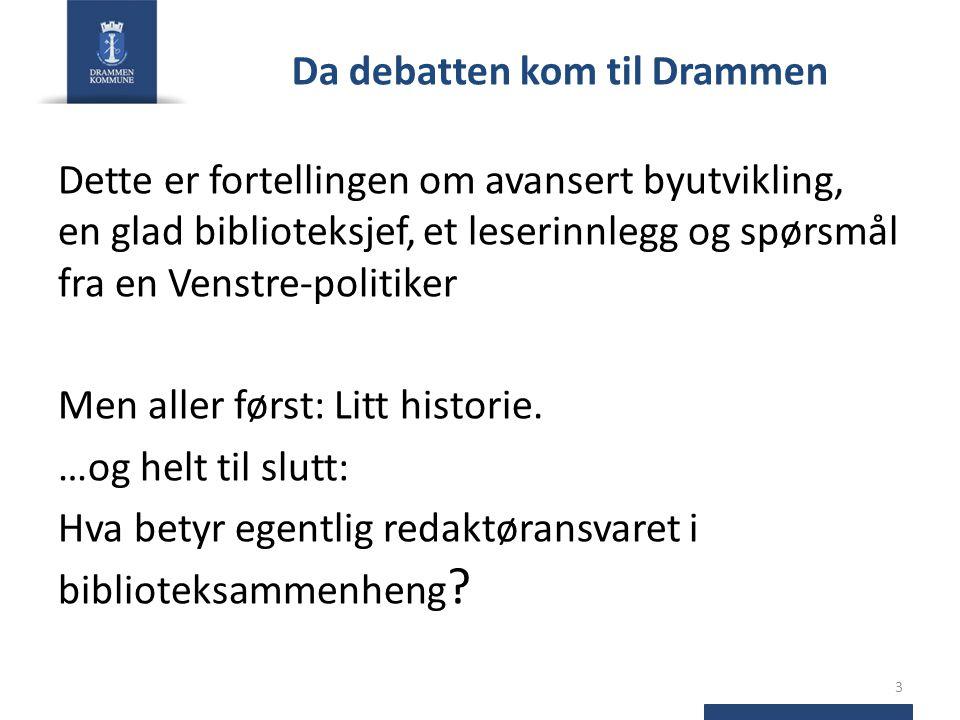 Da debatten kom til Drammen Dette er fortellingen om avansert byutvikling, en glad biblioteksjef, et leserinnlegg og spørsmål fra en Venstre-politiker Men aller først: Litt historie.