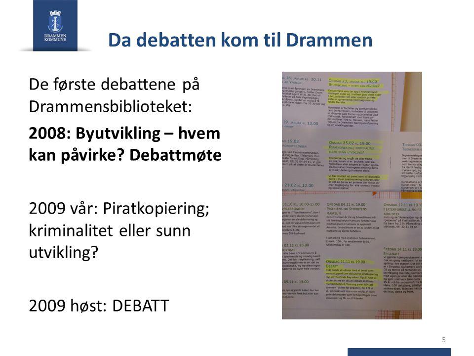 Da debatten kom til Drammen De første debattene på Drammensbiblioteket: 2008: Byutvikling – hvem kan påvirke.