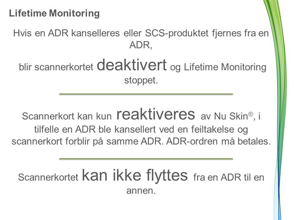 Lifetime Monitoring Hvis en ADR kanselleres eller SCS-produktet fjernes fra en ADR, blir scannerkortet deaktivert og Lifetime Monitoring stoppet.