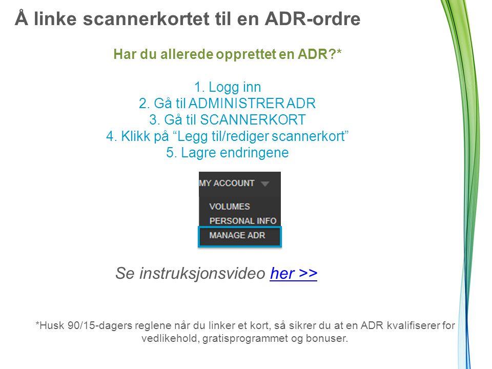 90/15-dagers regler for å opprette ADR & linke til et scannerkort +89 DAGER* Dato for første scanning Tidsfristen for opprettelse av ny ADR og link til scannerkort: 1.
