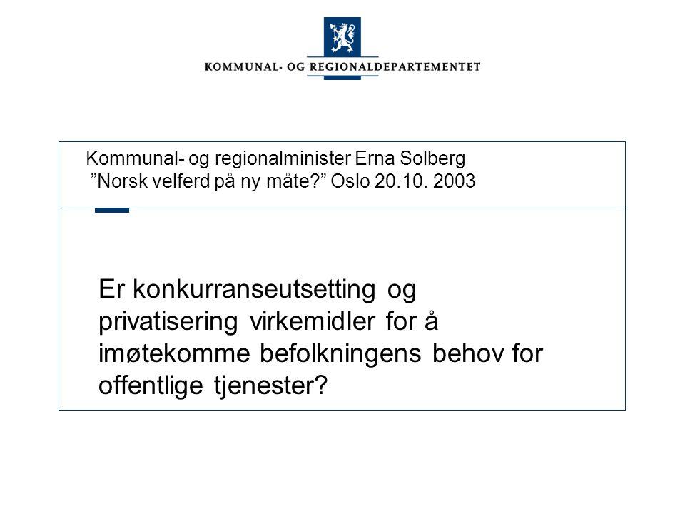 Kommunal- og regionalminister Erna Solberg Norsk velferd på ny måte? Oslo 20.10.