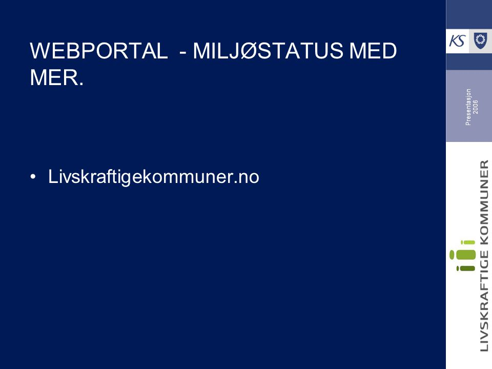 Presentasjon 2006 WEBPORTAL - MILJØSTATUS MED MER. Livskraftigekommuner.no