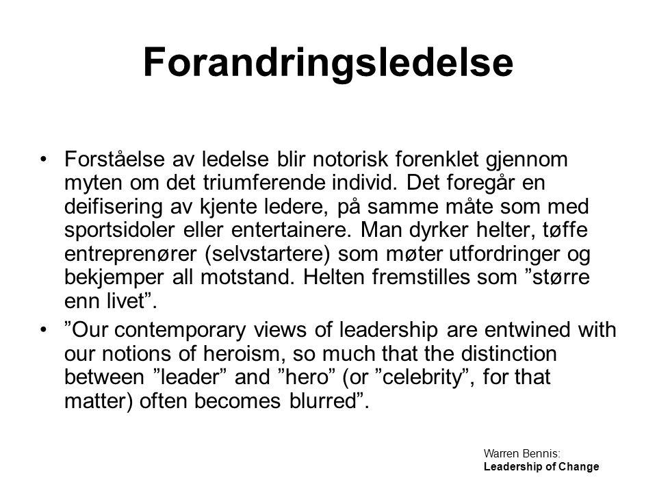 Forandringsledelse Forståelse av ledelse blir notorisk forenklet gjennom myten om det triumferende individ. Det foregår en deifisering av kjente leder