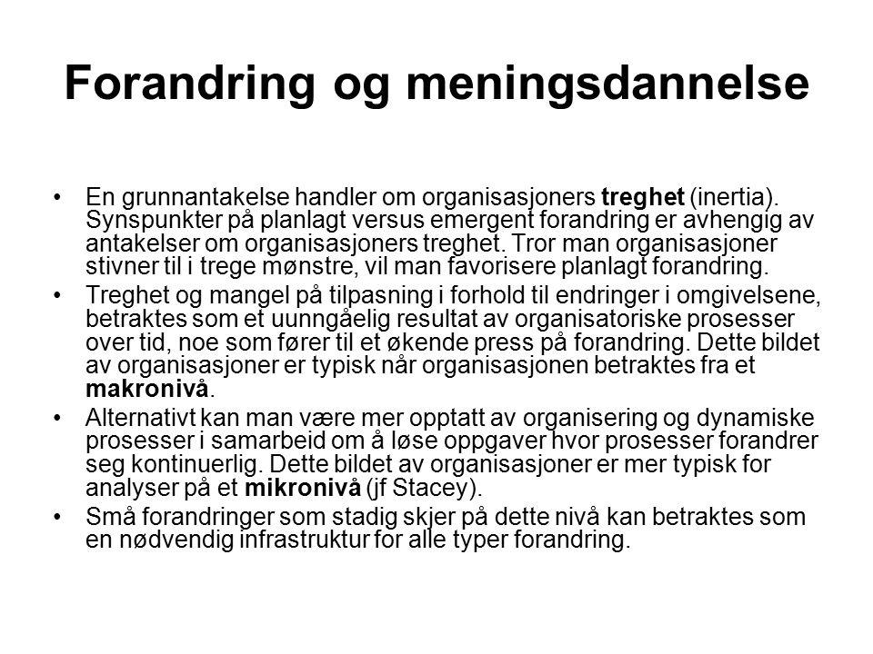 Forandring og meningsdannelse En grunnantakelse handler om organisasjoners treghet (inertia). Synspunkter på planlagt versus emergent forandring er av