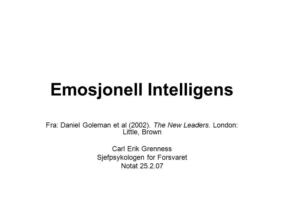 Emosjonell Intelligens Fra: Daniel Goleman et al (2002). The New Leaders. London: Little, Brown Carl Erik Grenness Sjefpsykologen for Forsvaret Notat