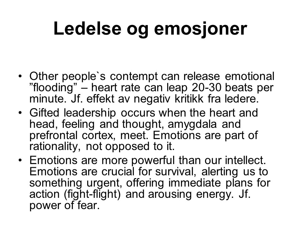 Ledelse og emosjoner Other people`s contempt can release emotional flooding – heart rate can leap 20-30 beats per minute.