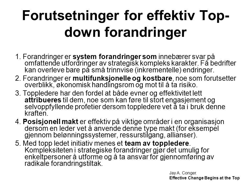 Forutsetninger for effektiv Top- down forandringer 1. Forandringer er system forandringer som innebærer svar på omfattende utfordringer av strategisk