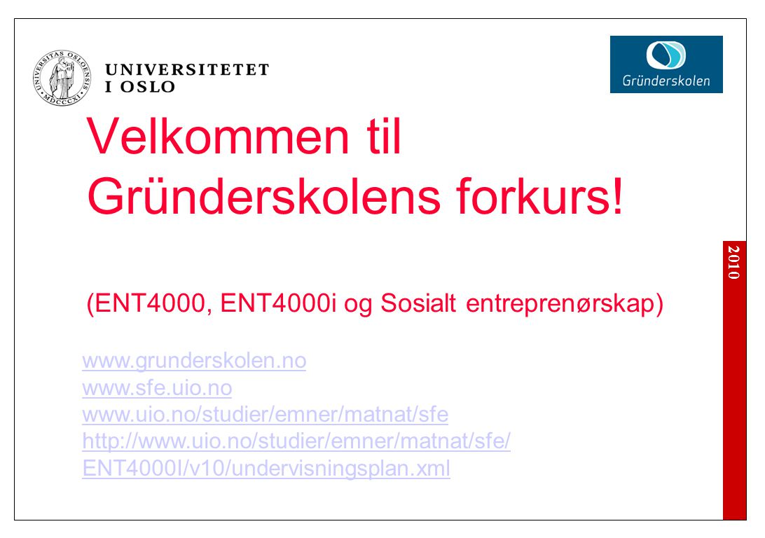 2010 Velkommen til Gründerskolens forkurs.