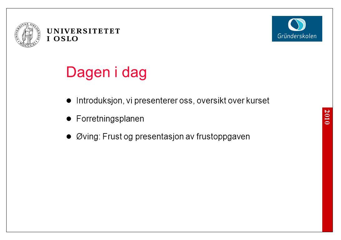 2010 Introduksjon og presentasjon Kort presentasjon av Senter for entreprenørskap ved Universitetet i Oslo Presentasjon av kursansvarlig og øvingslærer Presentasjon av dere Plan for kurset
