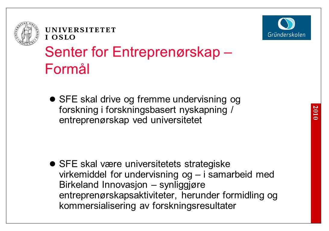 2010 Senter for Entreprenørskap – Formål SFE skal drive og fremme undervisning og forskning i forskningsbasert nyskapning / entreprenørskap ved univer