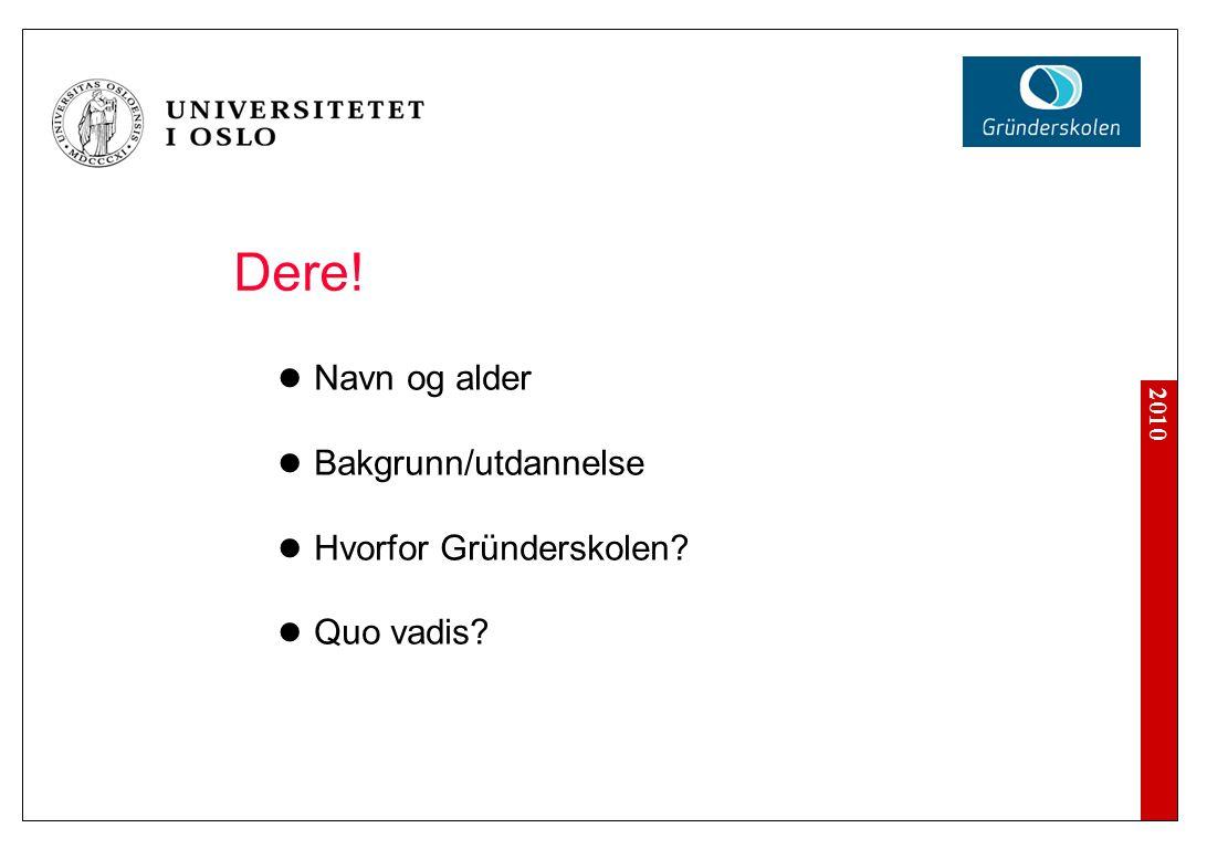 2010 Dere! Navn og alder Bakgrunn/utdannelse Hvorfor Gründerskolen? Quo vadis?