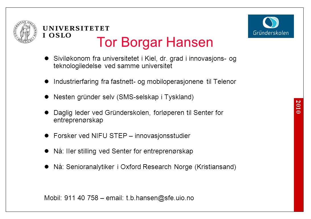 2010 Tor Borgar Hansen Siviløkonom fra universitetet i Kiel, dr. grad i innovasjons- og teknologiledelse ved samme universitet Industrierfaring fra fa