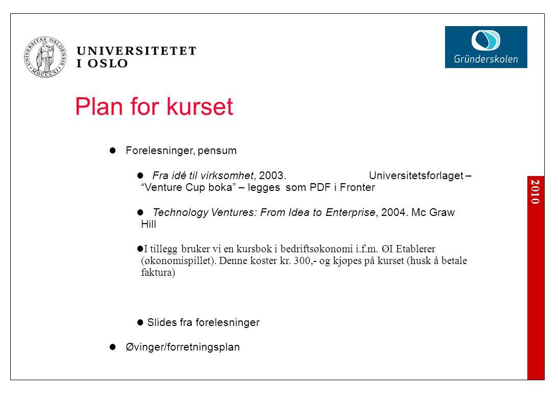 """2010 Plan for kurset Forelesninger, pensum Fra idé til virksomhet, 2003. Universitetsforlaget – """"Venture Cup boka"""" – legges som PDF i Fronter Technolo"""