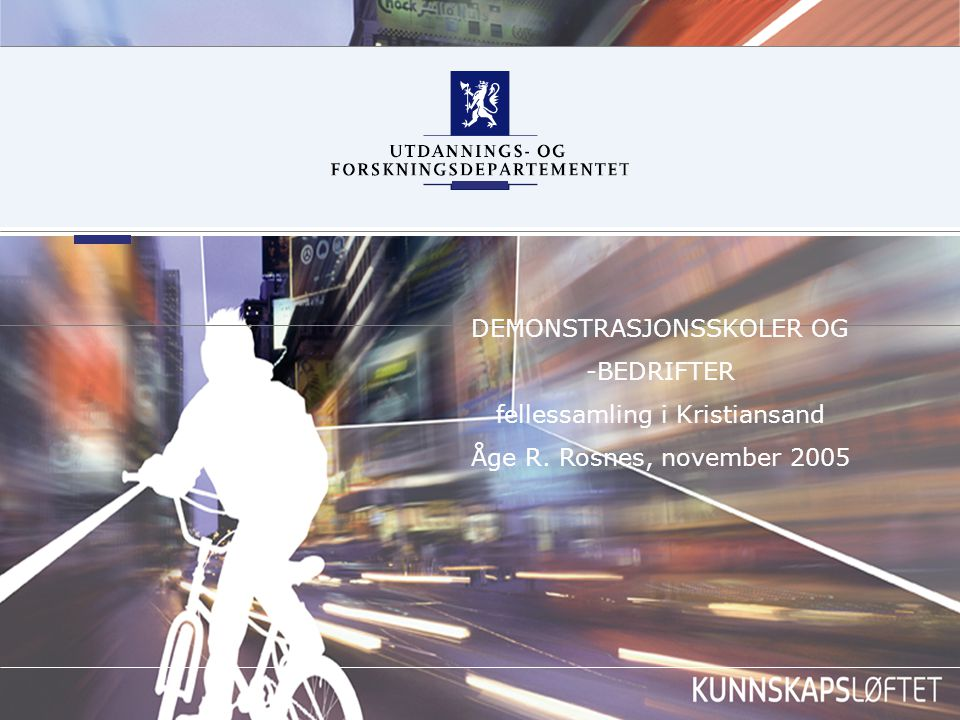 DEMONSTRASJONSSKOLER OG -BEDRIFTER fellessamling i Kristiansand Åge R. Rosnes, november 2005