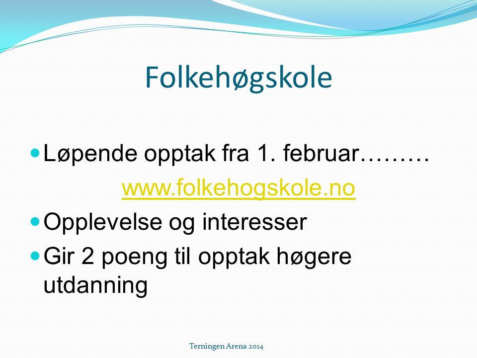 Folkehøgskole Løpende opptak fra 1. februar……… www.folkehogskole.no Opplevelse og interesser Gir 2 poeng til opptak høgere utdanning Terningen Arena 2