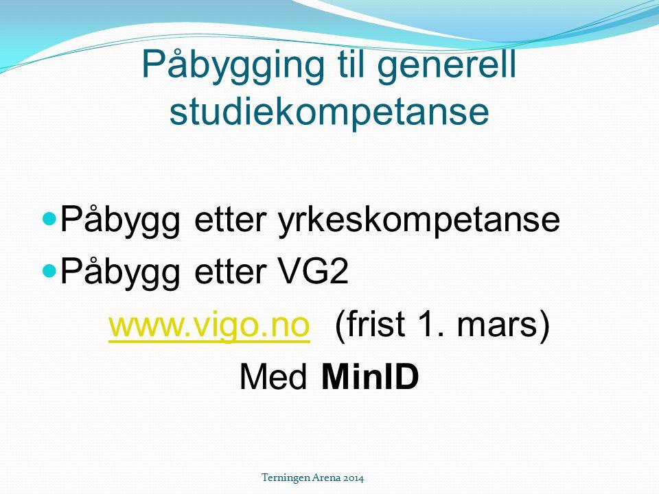 Påbygging til generell studiekompetanse Påbygg etter yrkeskompetanse Påbygg etter VG2 www.vigo.nowww.vigo.no (frist 1. mars) Med MinID Terningen Arena