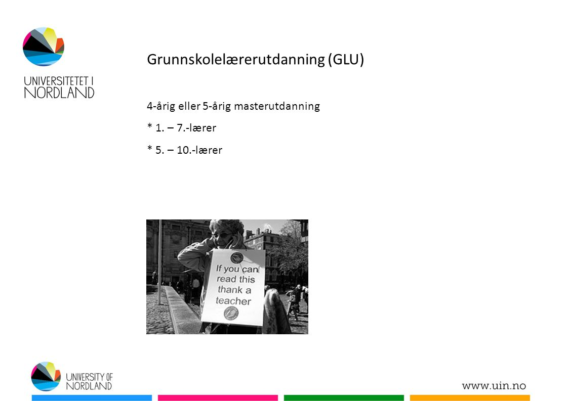 Grunnskolelærerutdanning (GLU) 4-årig eller 5-årig masterutdanning * 1. – 7.-lærer * 5. – 10.-lærer