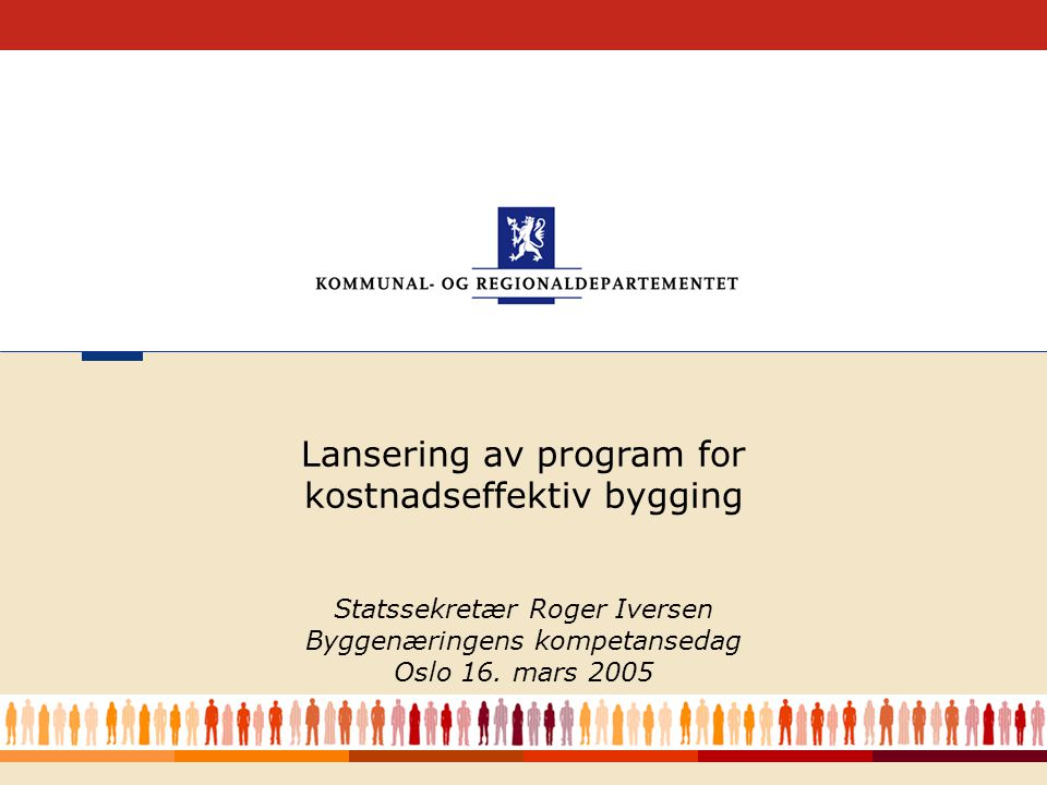 1 Lansering av program for kostnadseffektiv bygging Statssekretær Roger Iversen Byggenæringens kompetansedag Oslo 16.