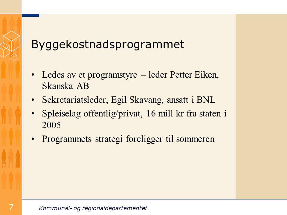 Kommunal- og regionaldepartementet 7 Ledes av et programstyre – leder Petter Eiken, Skanska AB Sekretariatsleder, Egil Skavang, ansatt i BNL Spleiselag offentlig/privat, 16 mill kr fra staten i 2005 Programmets strategi foreligger til sommeren Byggekostnadsprogrammet