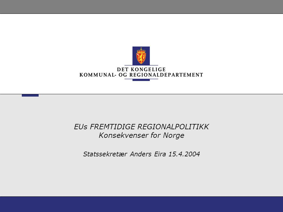 2 Hvordan påvirkes regionalpolitikken av EU og EØS-avtalen Gjennom EUs regionalpolitikk (Strukturfondene) og mulighetene for norsk deltakelse Gjennom det regionalpolitiske statsstøtteregelverket Gjennom regelverket for offentlig innkjøp Gjennom ulike sektorregelverk (for eksempel skipsbyggingsdirektiv m.v.) Gjennom implementering av ulike direktiv som også har regionalpolitiske konsekvenser (for eksempel ulike miljødirektiv, vannressursforvaltning, sikkerhet til sjøs m.v)