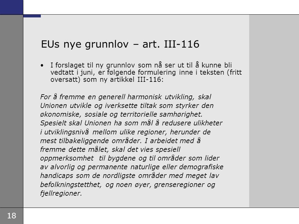 18 EUs nye grunnlov – art. III-116 I forslaget til ny grunnlov som nå ser ut til å kunne bli vedtatt i juni, er følgende formulering inne i teksten (f