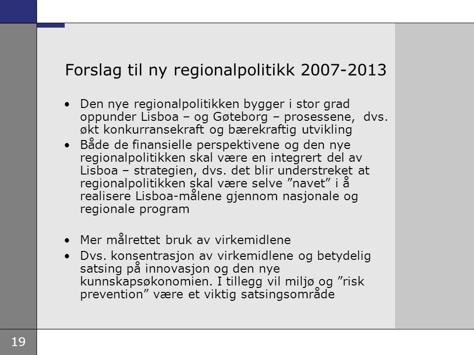 19 Forslag til ny regionalpolitikk 2007-2013 Den nye regionalpolitikken bygger i stor grad oppunder Lisboa – og Gøteborg – prosessene, dvs. økt konkur