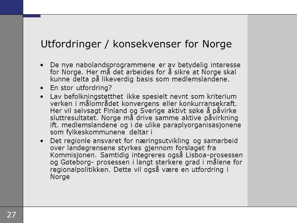 27 Utfordringer / konsekvenser for Norge De nye nabolandsprogrammene er av betydelig interesse for Norge. Her må det arbeides for å sikre at Norge ska