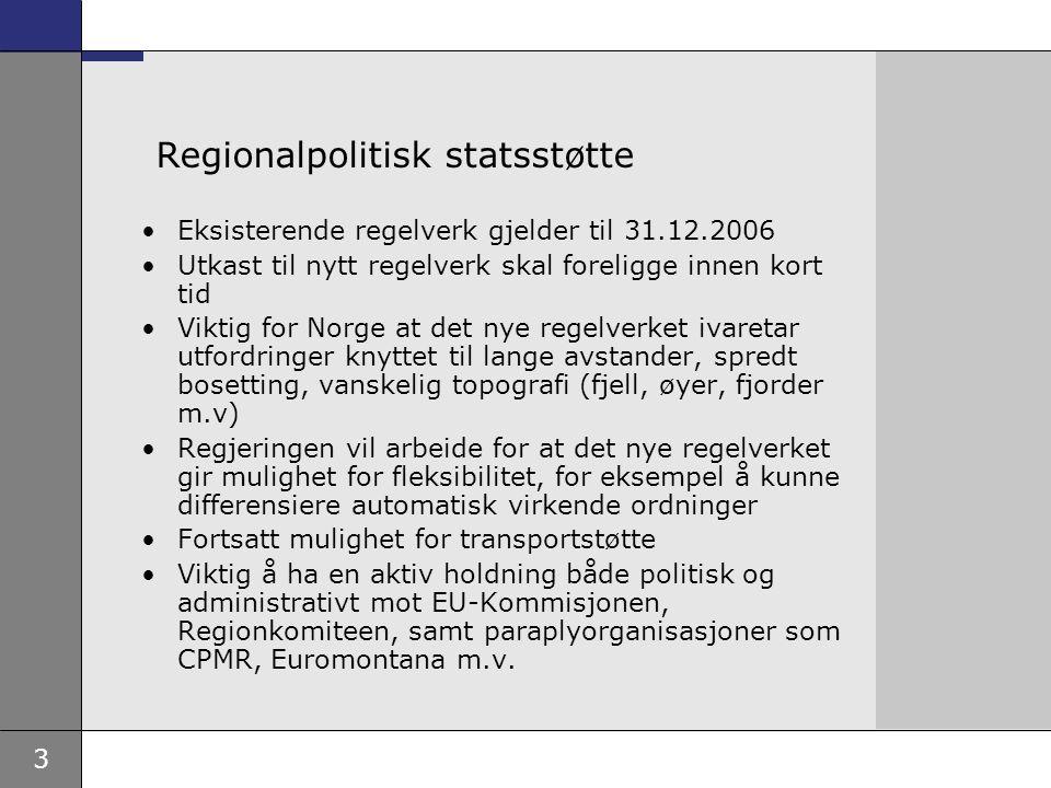 3 Regionalpolitisk statsstøtte Eksisterende regelverk gjelder til 31.12.2006 Utkast til nytt regelverk skal foreligge innen kort tid Viktig for Norge