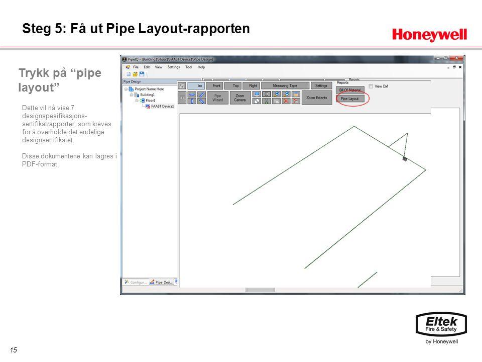 15 Steg 5: Få ut Pipe Layout-rapporten Trykk på pipe layout Dette vil nå vise 7 designspesifikasjons- sertifikatrapporter, som kreves for å overholde det endelige designsertifikatet.