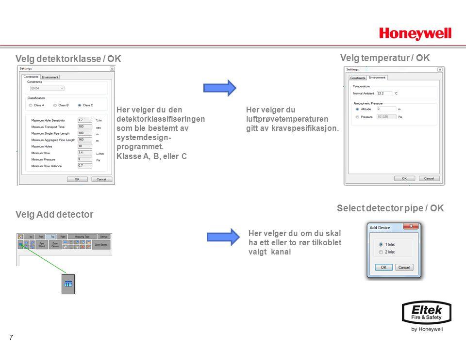 7 Velg detektorklasse / OK Velg temperatur / OK Velg Add detector Her velger du den detektorklassifiseringen som ble bestemt av systemdesign- programmet.