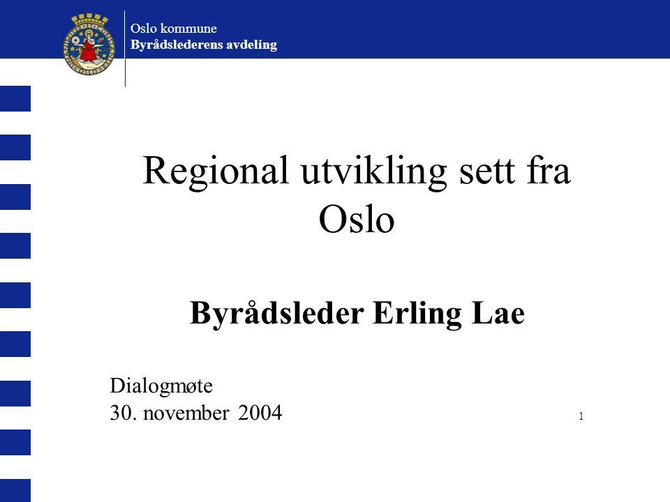 Regional utvikling sett fra Oslo Byrådsleder Erling Lae Dialogmøte 30. november 2004 1 Oslo kommune Byrådslederens avdeling