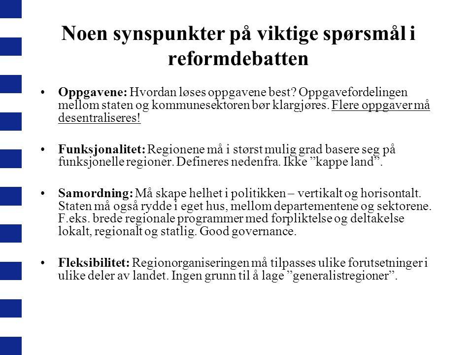 Noen synspunkter på viktige spørsmål i reformdebatten Oppgavene: Hvordan løses oppgavene best? Oppgavefordelingen mellom staten og kommunesektoren bør