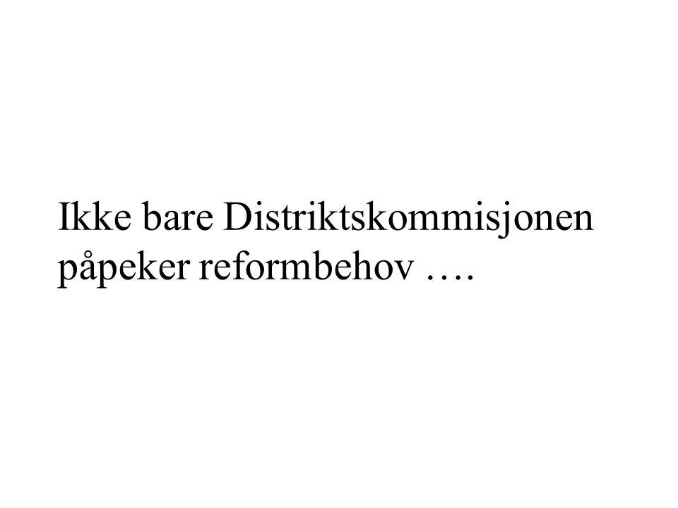 Ikke bare Distriktskommisjonen påpeker reformbehov ….