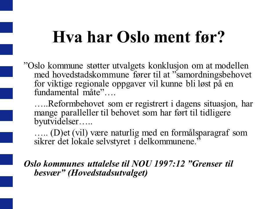 """Hva har Oslo ment før? """"Oslo kommune støtter utvalgets konklusjon om at modellen med hovedstadskommune fører til at """"samordningsbehovet for viktige re"""