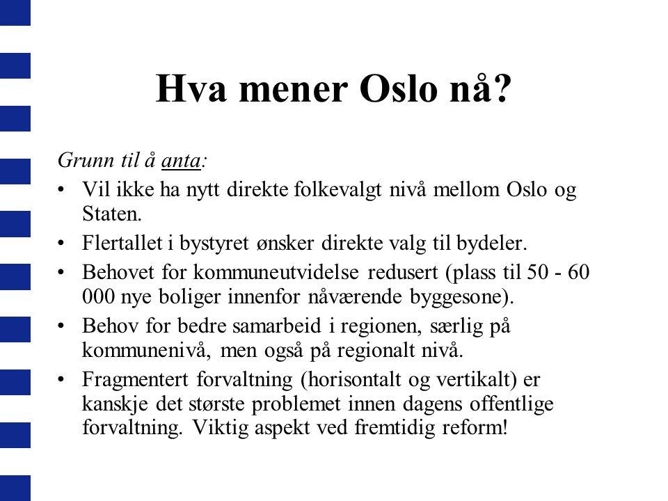 Hva mener Oslo nå? Grunn til å anta: Vil ikke ha nytt direkte folkevalgt nivå mellom Oslo og Staten. Flertallet i bystyret ønsker direkte valg til byd