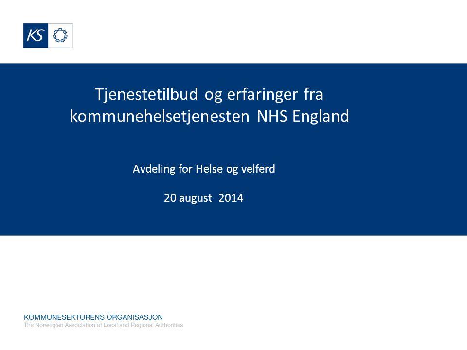 Tjenestetilbud og erfaringer fra kommunehelsetjenesten NHS England Avdeling for Helse og velferd 20 august 2014