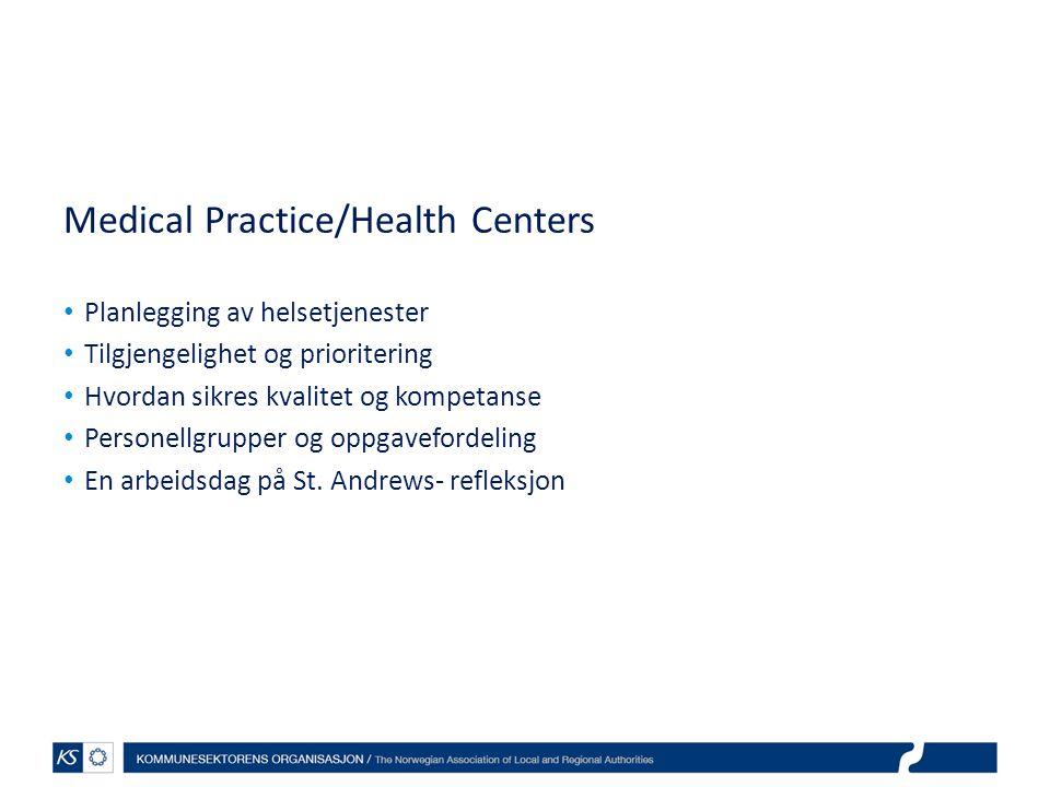 Medical Practice/Health Centers Planlegging av helsetjenester Tilgjengelighet og prioritering Hvordan sikres kvalitet og kompetanse Personellgrupper o