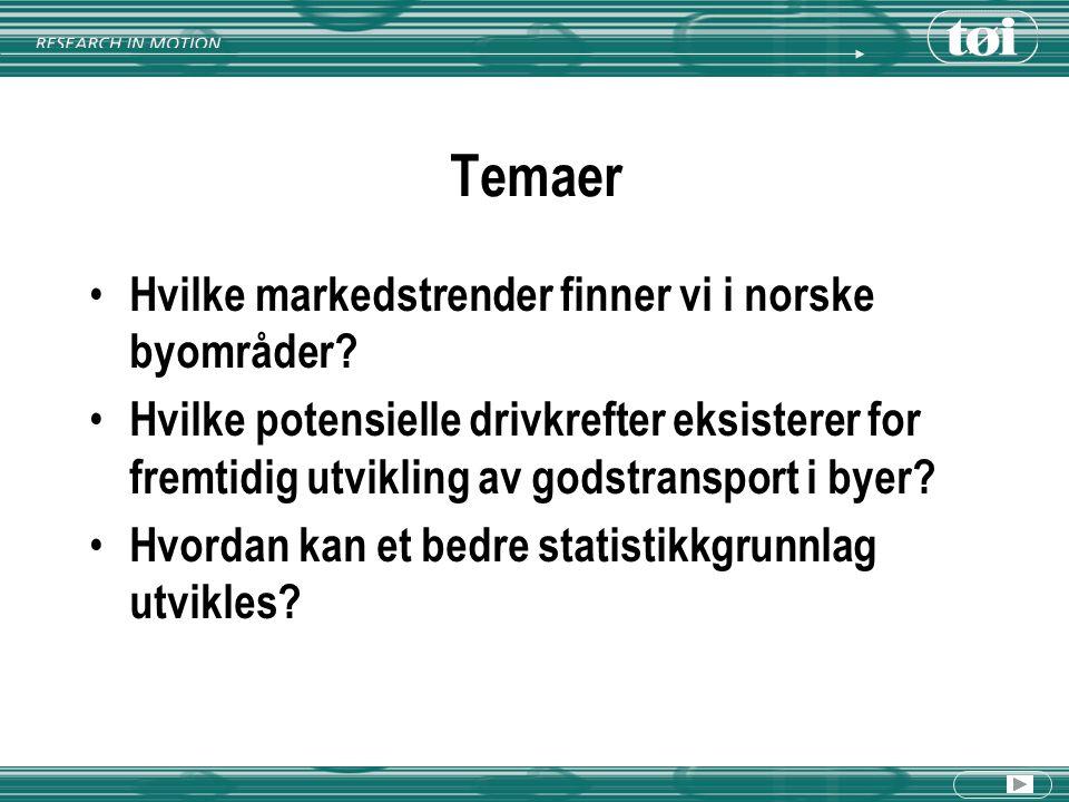 Temaer Hvilke markedstrender finner vi i norske byområder? Hvilke potensielle drivkrefter eksisterer for fremtidig utvikling av godstransport i byer?